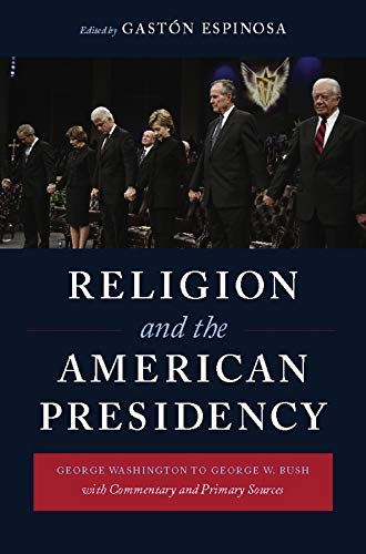 9780231143325: Religion and the American Presidency: George Washington to George W. Bush with Commentary and Primary Sources