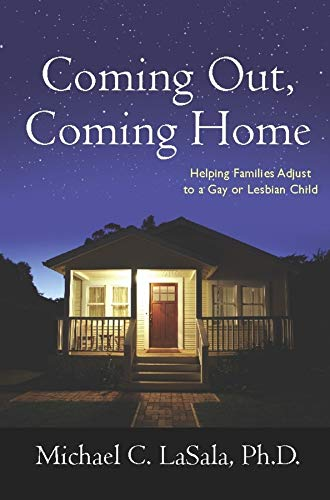 Coming Out, Coming Home: Helping Families Adjust to a Gay or Lesbian Child: LaSala, Michael C.