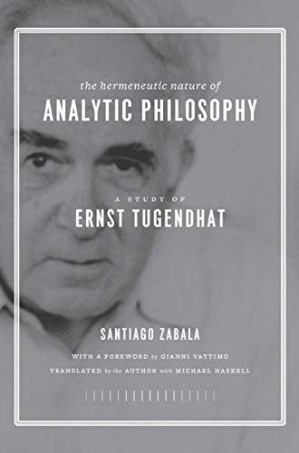 9780231143882: The Hermeneutic Nature of Analytic Philosophy - A Study of Ernst Tugendhat