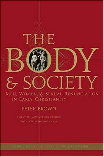 9780231144063: The Body and Society: Men, Women, and Sexual Renunciation in Early Christianity