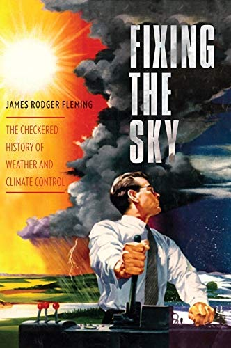 9780231144131: Fixing the Sky: The Checkered History of Weather and Climate Control (Columbia Studies in International and Global History)