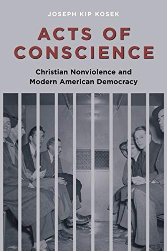 9780231144186: Acts of Conscience: Christian Nonviolence and Modern American Democracy (Columbia Studies in Contemporary American History)