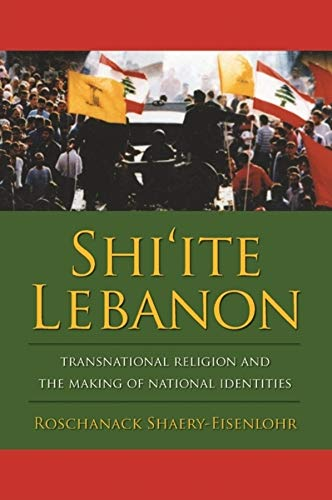 9780231144278: Shi'ite Lebanon: Transnational Religion and the Making of National Identities (History and Society of the Modern Middle East)