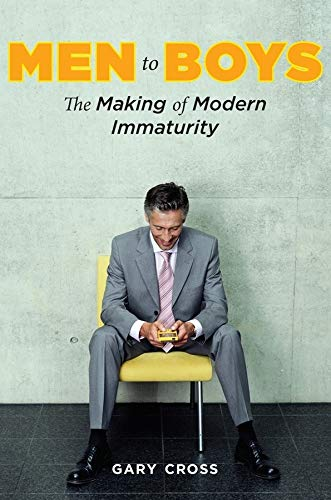9780231144308: Men to Boys: The Making of Modern Immaturity