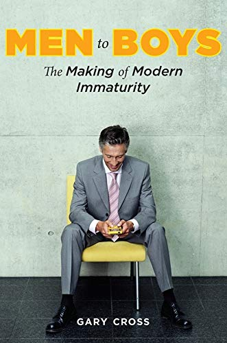 9780231144315: Men to Boys: The Making of Modern Immaturity