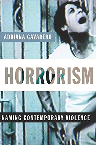 Horrorism: Naming Contemporary Violence (New Directions in Critical Theory): Cavarero, Adriana