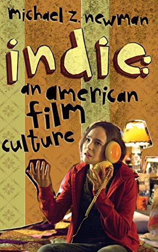 Indie: An American Film Culture (Hardback): Michael Z. Newman
