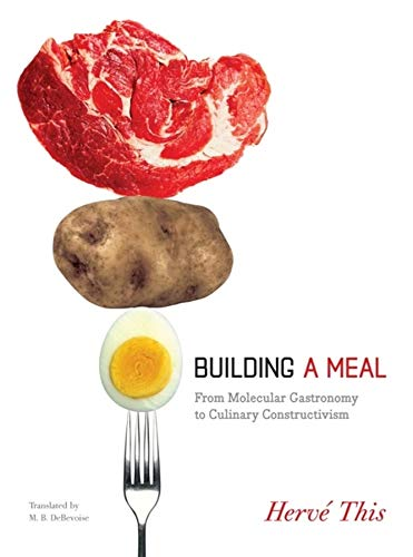 9780231144667: Building a Meal: From Molecular Gastronomy to Culinary Constructivism (Arts and Traditions of the Table: Perspectives on Culinary History)