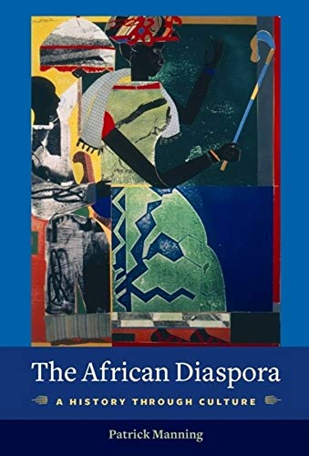 9780231144704: The African Diaspora: A History Through Culture (Columbia Studies in International and Global History)