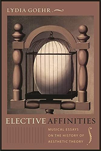 9780231144810: Elective Affinities: Musical Essays on the History of Aesthetic Theory (Columbia Themes in Philosophy, Social Criticism, and the Arts)