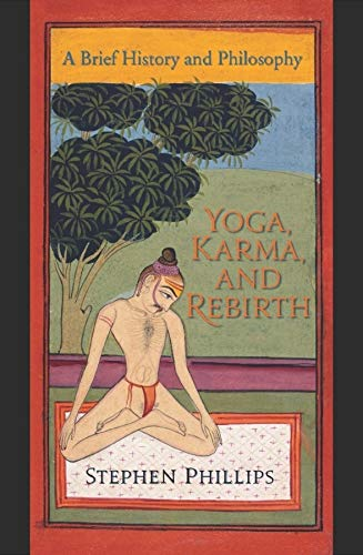 Yoga, Karma, and Rebirth: A Brief History and Philosophy: Phillips, Stephen H.