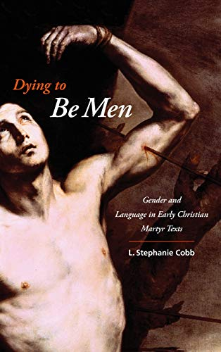 9780231144988: Dying to Be Men: Gender and Language in Early Christian Martyr Texts (Gender, Theory, and Religion)