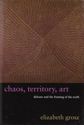 9780231145183: Chaos, Territory, Art: Deleuze and the Framing of the Earth (The Wellek Library Lectures)