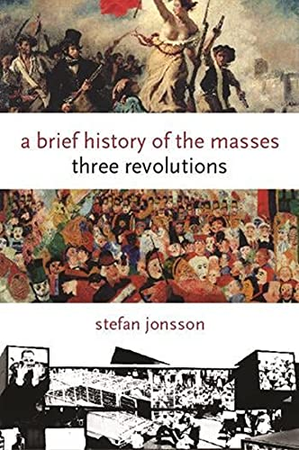 9780231145268: A Brief History of the Masses: Three Revolutions