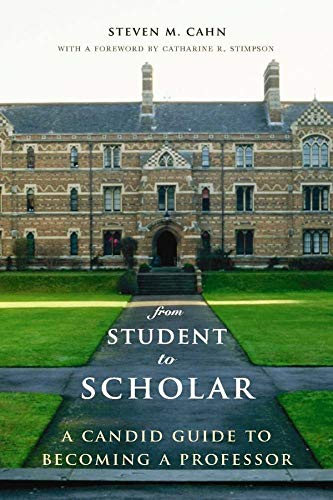 9780231145336: From Student to Scholar: A Candid Guide to Becoming a Professor