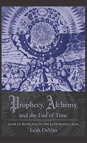9780231145381: Prophecy, Alchemy, and the End of Time - John of Rupecissa in the Late Middle Ages