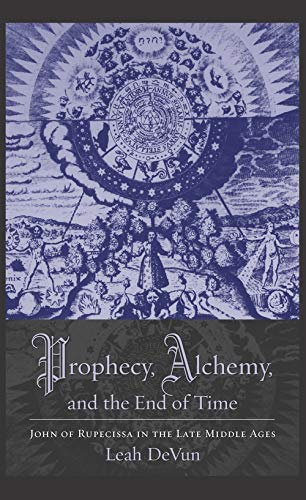9780231145398: Prophecy, Alchemy, and the End of Time - John of Rupecissa in the Late Middle Ages