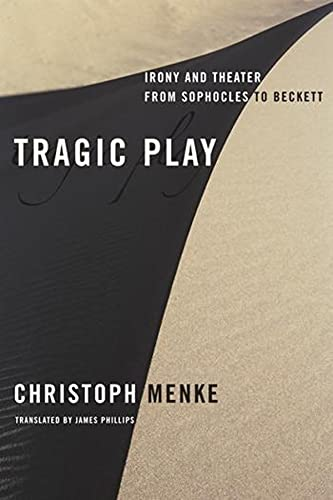 9780231145565: Tragic Play: Irony and Theater from Sophocles to Beckett (Columbia Themes in Philosophy, Social Criticism, and the Arts)