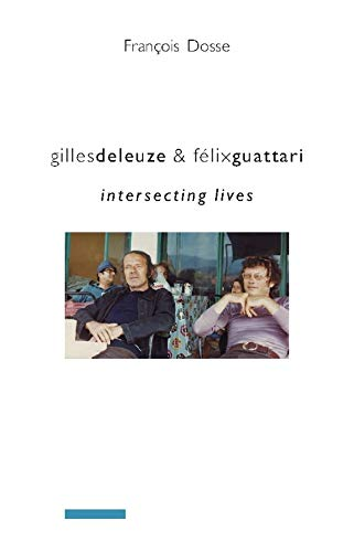 Gilles Deleuze and Félix Guattari: Intersecting Lives (European Perspectives: A Series in ...