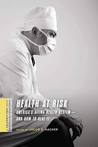 Health at Risk: America s Ailing Health System - and How to Heal it (Hardback)