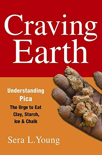 9780231146081: Craving Earth: Understanding Pica―the Urge to Eat Clay, Starch, Ice, and Chalk