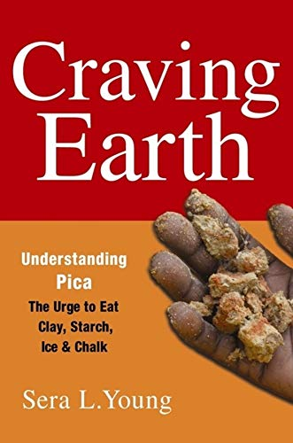 9780231146098: Craving Earth: Understanding Pica―the Urge to Eat Clay, Starch, Ice, and Chalk