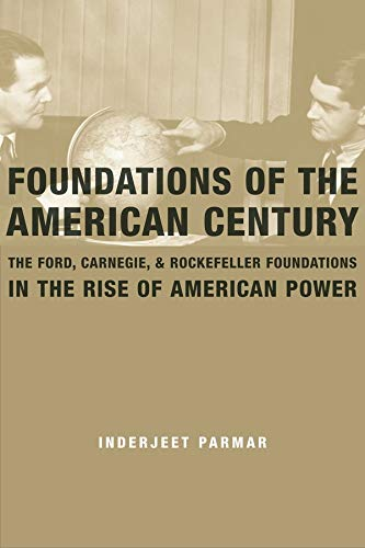 Foundations of the American Century (Hardcover): Inderjeet Parmar