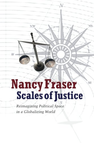 9780231146814: Scales of Justice: Reimagining Political Space in a Globalizing World (New Directions in Critical Theory)