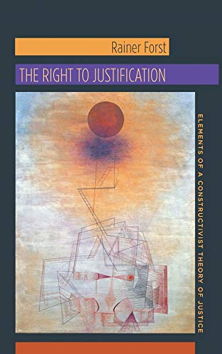 The Right to Justification: Elements of a Constructivist Theory of Justice (New Directions in ...