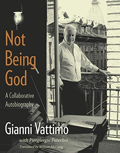 Not Being God: A Collaborative Autobiography: Vattimo, Gianni