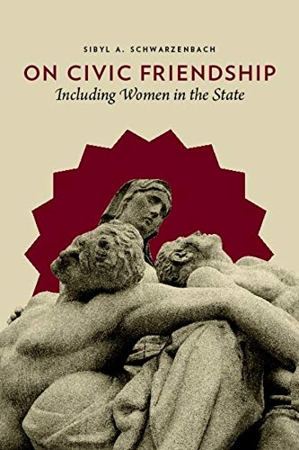 9780231147224: On Civic Friendship: Including Women in the State