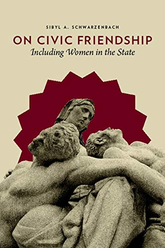 9780231147231: On Civic Friendship: Including Women in the State