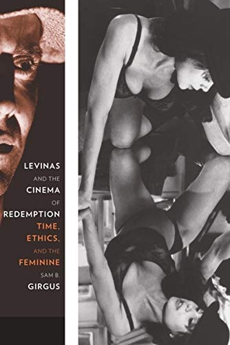 Levinas and the Cinema of Redemption: Time, Ethics, and the Feminine (Hardback): Sam B. Girgus