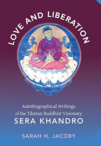 9780231147682: Love and Liberation: Autobiographical Writings of the Tibetan Buddhist Visionary Sera Khandro