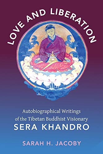 9780231147682: Love and Liberation: Autobiographical Writings of the Tibetan Buddhist Visionary Sera Khandro