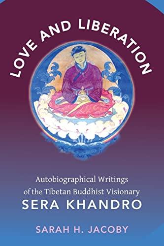 9780231147699: Love and Liberation: Autobiographical Writings of the Tibetan Buddhist Visionary Sera Khandro