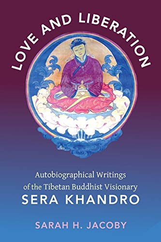 9780231147699: Love and Liberation: Autobiographical Writings of the Tibetan Buddhist Visionary Sera Khandro