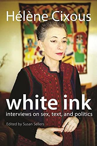 9780231147774: White Ink: Interviews on Sex, Text, and Politics (European Perspectives: A Series in Social Thought and Cultural Criticism)