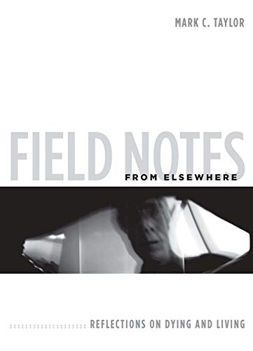 9780231147804: Field Notes from Elsewhere: Reflections on Dying and Living