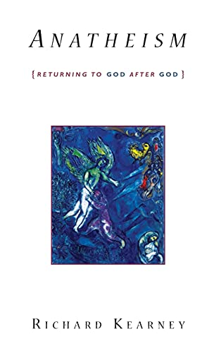 9780231147880: Anatheism: Returning to God After God (Insurrections: Critical Studies in Religion, Politics, and Culture)