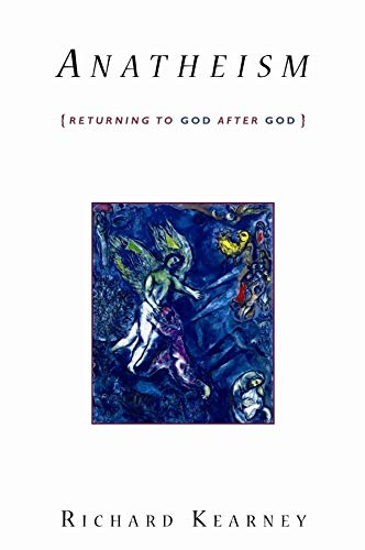 Anatheism: Returning to God After God (Insurrections: Critical Studies in Religion, Politics, and ...