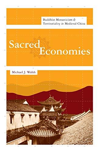 Sacred Economies: Buddhist Monasticism and Territoriality in Medieval China (Hardback): Michael J. ...