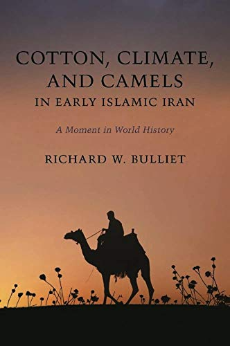 9780231148375: Cotton, Climate, and Camels in Early Islamic Iran: A Moment in World History