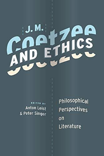 J. M. Coetzee and Ethics: Philosophical Perspectives on Literature (Hardback)