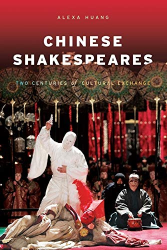 9780231148481: Chinese Shakespeares: Two Centuries of Cultural Exchange (Global Chinese Culture)