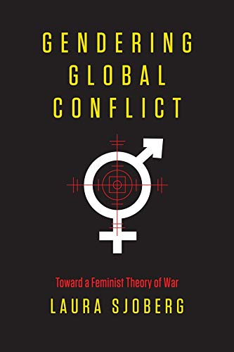 9780231148603: Gendering Global Conflict: Toward a Feminist Theory of War