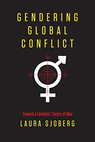 9780231148610: Gendering Global Conflict: Toward a Feminist Theory of War