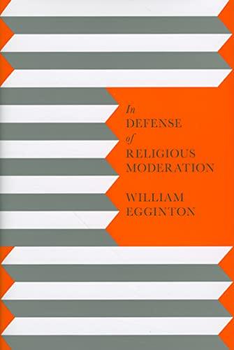 In Defense of Religious Moderation: Egginton, William