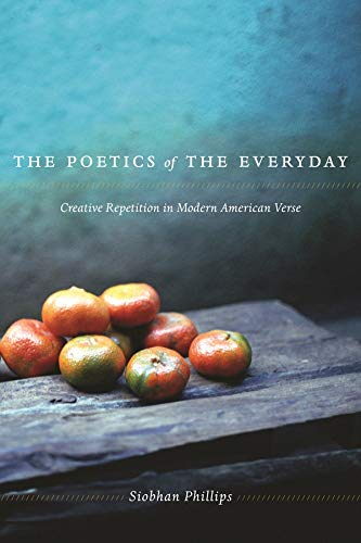 9780231149303: The Poetics of the Everyday: Creative Repetition in Modern American Verse