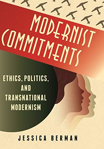 9780231149518: Modernist Commitements - Transnational Modernism Between Ethics and Politics